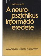 A neuropszichikus információ eredete - Kardos Lajos