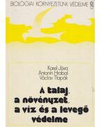 A talaj, a növényzet, a víz és a levegő védelme - Karel Juva, Antonín Hrabal, Václav Tlapák