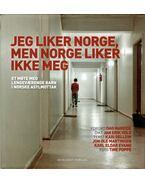 Jeg liker Norge, men Norge liker ikke meg - Kari Gellein, Jon Ole Martinsen, Karl Eldar Evang