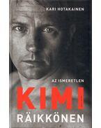 Az ismeretlen Kimi Räikkönen - Kari Hotakainen