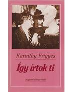 Így írtok ti - Karinthy Frigyes