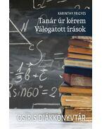 Tanár úr kérem - Válogatott írások - Osiris Diákkönyvtár - Karinthy Frigyes