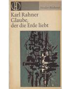 Glaube, der die Erde liebt - Karl Rahner