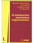 ÚJ SZABÁLYSÉRTÉSI JOGSZABÁLYOK, MAGYARÁZATOKKAL I. - Károlyiné dr. Müller Erzsébet, Kovalik Pál, Mészáros József, Papp László