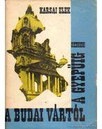 A Budai Vártól a Gyepűig - Karsai Elek
