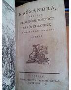 Kassandra, mellyet frantziából forditott Bárótzi Sándor magyar nemes testőrző V-VI-VII. rész (egybekötve)