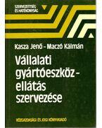 Vállalati gyártóeszköz-ellátás szervezése - Kasza Jenő Dr., Maczó Kálmán