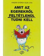 Amit az egerekről feltétlenül tudni kell - Kaszás György, Elek Lívia