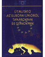 Útmutató az Európai Unióról tanároknak és diákoknak - Kátai-Nagy Krisztina