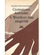 Gyémántos koronám - A Werthert már megírták - Katajev, Valentyin