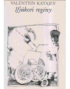 Ifjúkori regény - Katajev, Valentyin