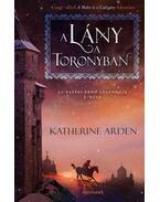 A lány a toronyban - Az Északi Erdő legendája 2. - Katherine Arden