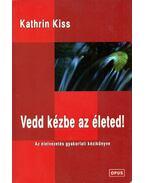 Vedd kézbe az életed! - Kathrin Kiss