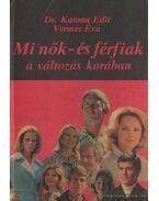Mi nők- és férfiak a változás korában - Katona Edit,dr., Vermes Éva
