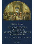 Az agykutatás története - Az idegtudományok kialakulása i.e. 1500-tól - i.sz. 2000-ig - Katona Ferenc