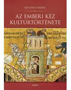 Az emberi kéz kultúrtörténete - Katona Ferenc