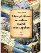 A Nagy Háború képekben, családi képeslapokon - Katona József