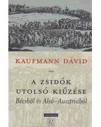 A zsidók utolsó kiűzése Bécsből és Alsó-Ausztriából - Kaufmann Dávid