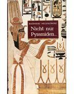Nicht nur Pyramiden... - Kazimierz Michalowski