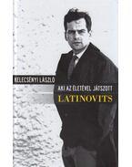 Aki az életével játszott - Latinovits - Kelecsényi László