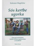 Sós kertbe ugorka (dedikált) - Kelemen Magdolna