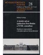 A királyi udvar építkezései Pest-Budán a XVIII. században - Kelényi György