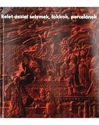 Kelet-ázsiai selymek, lakkok, porcelánok a XI. századtól napjainkig - Polonyi Péter, Ferenczy László, Cseh Éva