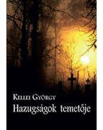 Hazugságok temetője - Kellei György