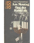 Am Montag flog der Rabbi ab - Kemelman, Harry