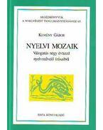 Nyelvi mozaik - Válogatás négy évtized nyelvművelő írásaiból - Kemény Gábor