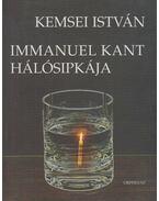 Immanuel Kant hálósipkája (Dedikált) - Kemsei István