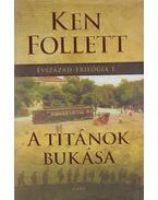 A titánok bukása - Ken Follett