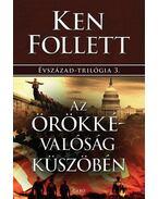 Az örökkévalóság küszöbén - Ken Follett