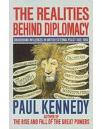 The Realities Behind Diplomacy - Kennedy, Paul