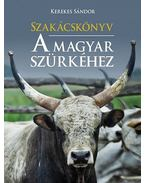 Szakácskönyv a magyar szürkéhez - Kerekes Sándor