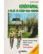 Kerékpárral a Felső- és Közép-Tisza vidékén - Komáromi István