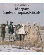 Magyar énekes népszokások - Kerényi György