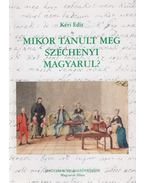 Mikor tanult meg Széchenyi magyarul? - Kéri Edit