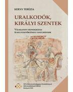 Uralkodók, királyi szentek - Válogatott ikonográfiai és kultusztörténeti tanulmányok - Kerny Terézia