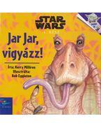 Star Wars: Jar Jar, vigyázz! - Kerry Milliron