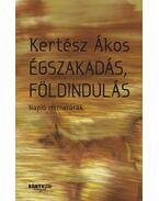 ÉGSZAKADÁS, FÖLDINDULÁS - NAPLÓ MINIATÚRÁK - Kertész Ákos
