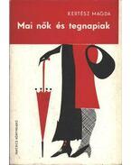 Mai nők és tegnapiak - Kertész Magda