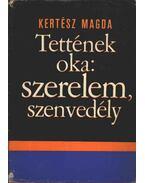 Tettének oka szerelem, szenvedély - Kertész Magda