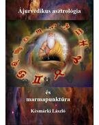 Ájurvédikus aztrológia és marmapunktúra - Késmárki László