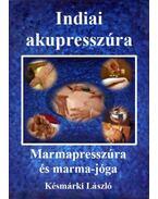 Indiai akupresszúra - Marmapresszúra és marma-jóga - Késmárki László