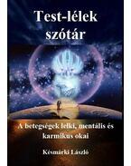 Test-lélek szótár - A betegségek lelki,mentális és karmikus okai - Késmárki László
