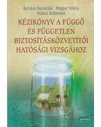 Kézikönyv a függő és független biztosításközvetítői hatósági vizsgához - Kovács Kornélia, Popper Klára, Princz Róbertné