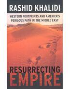 Resurrecting Empire - Western Footprints and America's Perilious Path in the Middle East - KHALIDI, RASHID