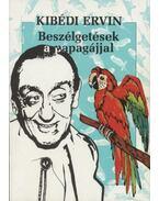 Beszélgetések a papagájjal - Kibédi Ervin