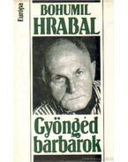 Gyöngéd barbárok - Bohumil Hrabal